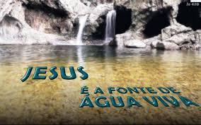 """JESUS  É """" A FONTE DE ÁGUA VIVA"""""""