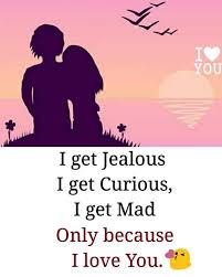 I Get Jealous I Get Curious I Get Mad Only Because I Love You Awesome I Love You Because
