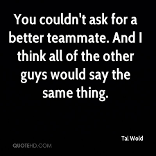 Teammate Quotes Cool Tal Wold Quotes QuoteHD