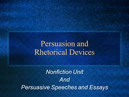 persuasion and rhetorical devices nonfiction unit and persuasive 1 persuasion and rhetorical devices nonfiction unit and persuasive speeches and essays