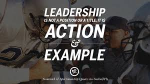 inspirational quotes about teamwork and sportsmanship leadership is not a position or a title it is action and example