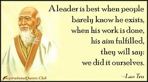 A leader is best when people barely know he exists, when his work ... via Relatably.com
