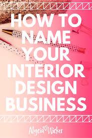 Cool Web Design Company Names How To Name Your Interior Design Business Design Company