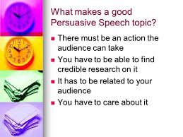 good persuasive speech topics what makes a good persuasive speech  what makes a good persuasive speech topic
