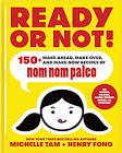 Michelle Tam Ready or Not!: 150+ Make-Ahead, Make-Over, and Make-Now Recipes by Nom Nom Paleo