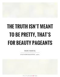 Beauty Contest Quotes Best Of The Truth Isn't Meant To Be Pretty That's For Beauty Pageants