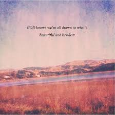 Beautiful God Quotes Best of God Knows We're All Drawn To What's Beautiful And Broken Unknown