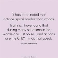 best thoughts on action behavior images inspire   it has been noted that actions speak louder than words truth is i