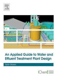 Water Treatment Plant Design An Applied Guide To Water And Effluent Treatment Plant Design Ebook By Sean Moran Rakuten Kobo