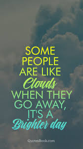 Cloud Quotes Some People Are Like Clouds When They Go Away Its A