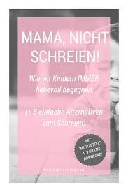 Mama Nicht Schreien Wie Wir Es Schaffen Unseren Kindern Auch