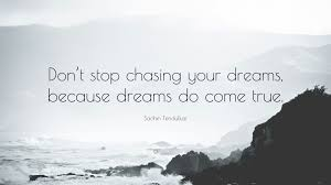 """Quotes On Chasing Your Dreams Best of Sachin Tendulkar Quote """"Don't Stop Chasing Your Dreams Because"""