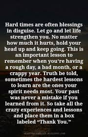 Hard Times Are Often Blessings In Disguise Let Go And Let Life Fascinating Quotes For Difficult Times In Life