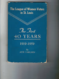 The League of Women Voters in St. Louis : The First 40 Years 1919- 1959:  Carlson, Avis: Amazon.com: Books