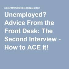 Advice For Second Interview Unemployed Advice From The Front Desk The Second Interview