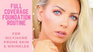 full coverage foundation routine acne e oily skin wrinkles you