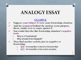 analogy essay pre writing the process analogy essay process  analogy essay example o suppose your subject x were some frustrating situation o and the argument