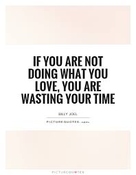 Do What You Love Quotes Custom If You Are Not Doing What You Love You Are Wasting Your Time