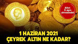 Altın fiyatları 5 ayın zirvesinde! 1 Haziran 2021 çeyrek altın, gram altın  ne kadar?