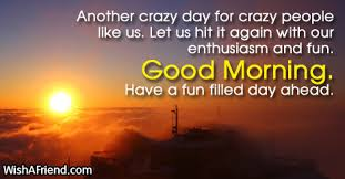 Crazy Good Morning Quotes Best Of Cute Good Morning Message Another Crazy Day For Crazy People