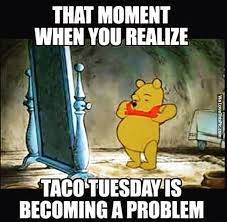 195146-That-Moment-When-You-Realize-Taco-Tuesday-Is-Becoming-A-Problem.jpg (640×626)   Funny food memes, Tuesday humor, Humor
