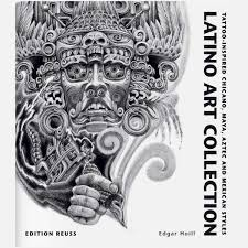 Latino Art Collection Tattoo Inspired Chicano Maya Aztec And Mexican Styles Edition Reuss