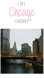 best images about the best travel pins the 3 day chicago itinerary for first time ors