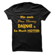 Ragnar T Shirt Design Norse Viking Who Needs Prince Charming Ragnar T Shirt Men 19 00