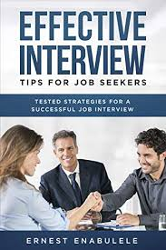 How To Be Successful In A Job Interview Amazon Com Effective Interview Tips For Job Seekers Tested
