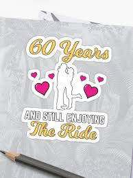60 years and still enjoying the ride 60th anniversary gift sticker