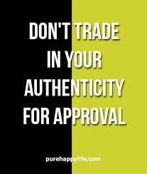 Authenticity Quotes Delectable Inspirational Quote Don't Trade In Your Authenticity For Approval