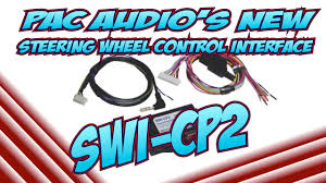 pac audio s swi cp2 pre programed steering wheel interface pac audio s swi cp2 pre programed steering wheel interface
