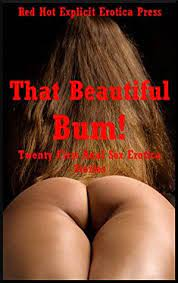 That Beautiful Bum Twenty First Anal Sex Erotica Stories By Andrea Tuppens