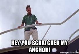 Image result for hey you scratched my anchor