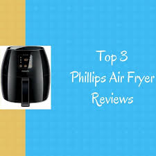 The Top 3 Best Philips Air Fryer Reviews 2019 Fry Better