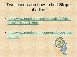 6 two lessons on how to find slope of a line math com school subject2 less ons s2u4l2gl html math com school subject2 less