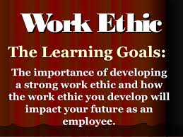 work ethic the learning goals the importance of developing a strong work ethic and how the work