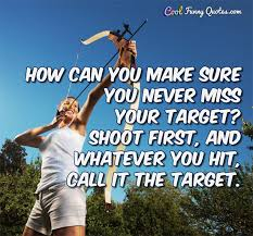 How Can You Make Sure You Never Miss Your Target Shoot First And Unique Shooting Quotes
