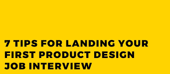 Tips For Interview 7 Tips For Landing Your First Product Design Job Interview
