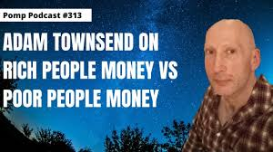 401 (k)s are from your employer. Pomp Podcast 313 Adam Townsend On Rich People Money Vs Poor People Money Youtube