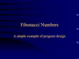 Simple Program Design Fibonacci Numbers A Simple Example Of Program Design