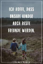 Ich Hoffe Dass Unsere Kinder Auch Beste Freunde Werden Sprüche