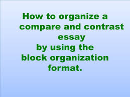writing a compare and contrast essay writing a compare and  how to organize a compare and contrast essay by using the block organization format