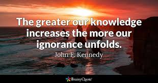 John F Kennedy Quotes Best The Greater Our Knowledge Increases The More Our Ignorance Unfolds