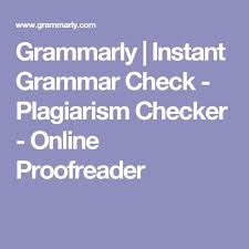 best plagiarism checker ideas check plagiarism  grammarly instant grammar check plagiarism checker online proofreader