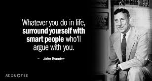 John Wooden Quotes Enchanting John Wooden Quote Whatever You Do In Life Surround Yourself With