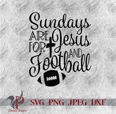 Football Svg Designs Sundays Are For Jesus And Football Svg Instant Digital Download Zip