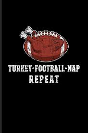 Turkey Football Nap Repeat Funny Quotes About Thanksgiving Journal