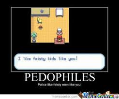 Pedophiles Love The Feisty Men! by rofllmfao - Meme Center via Relatably.com