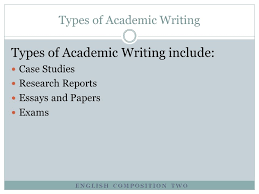 lesson academic writing topics why do we write in college  3 english composition two types of academic writing types of academic writing include case studies research reports essays and papers exams